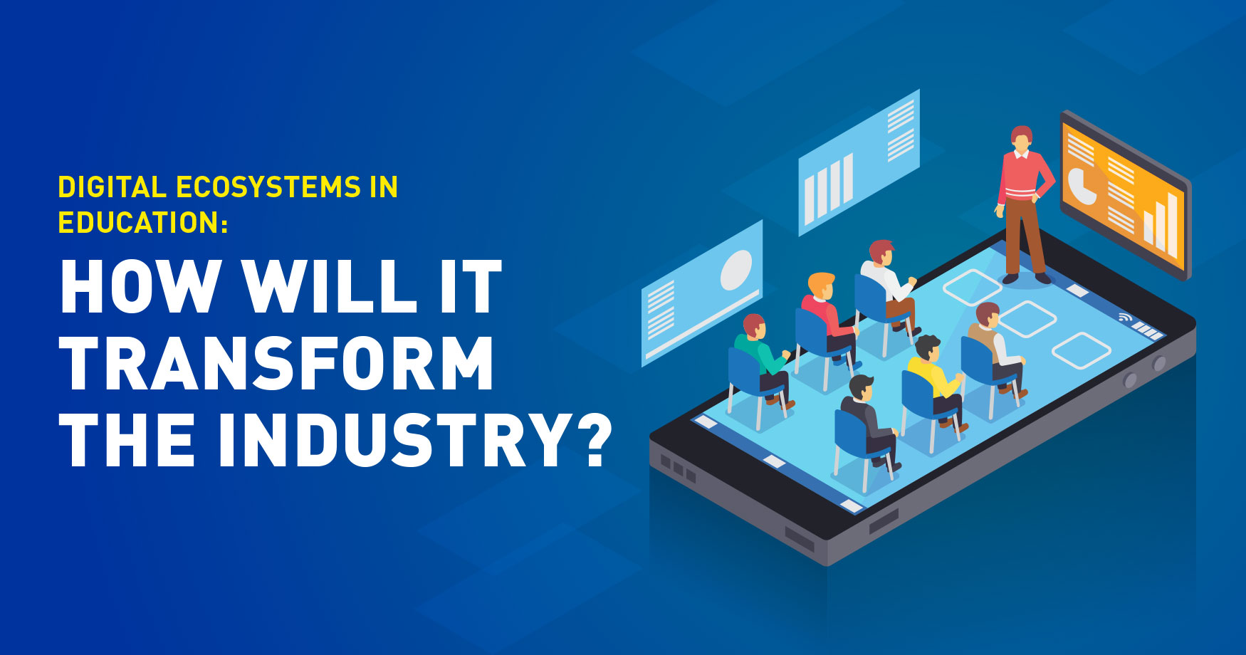 Digital Ecosystems in Education: How will it transform the Industry?