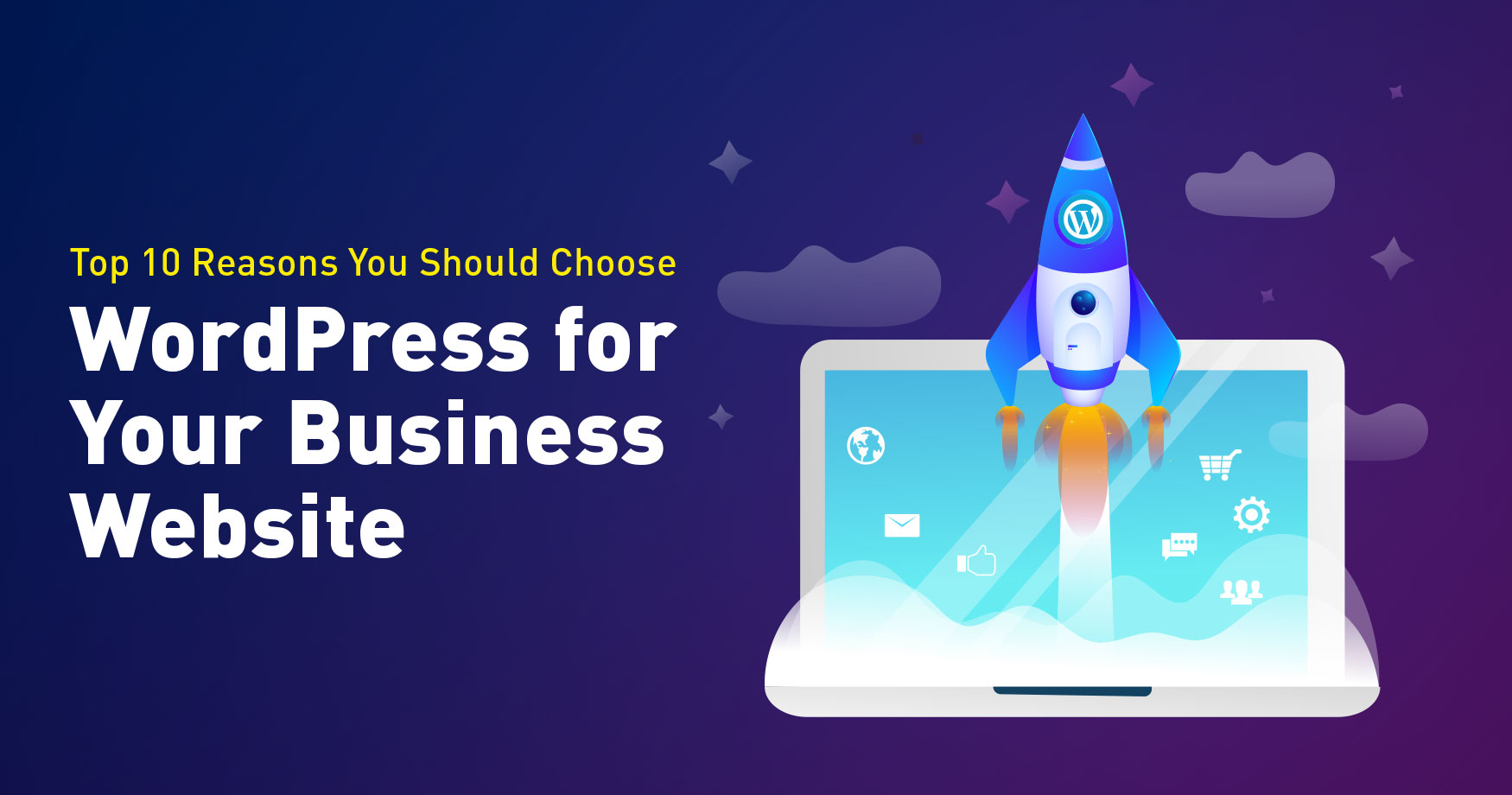 Top 10 Reasons You Should Choose WordPress for Your Business Website
