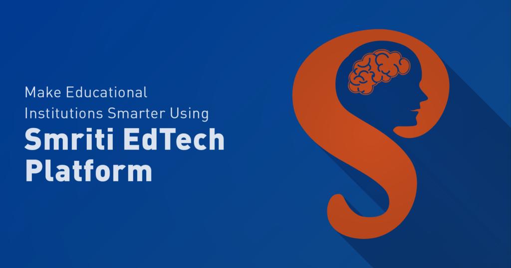 Make Educational Institutions Smarter using Smriti EdTech Platform